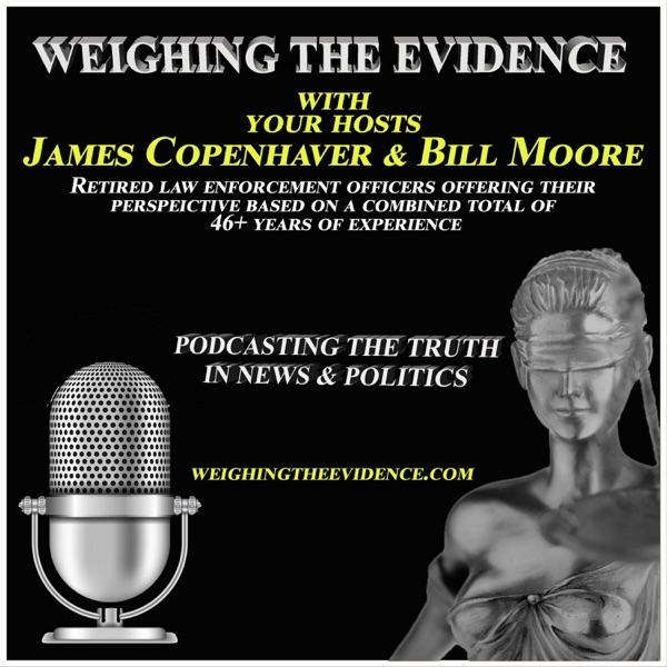 Weighing The Evidence with James Copenhaver and Bill Moore