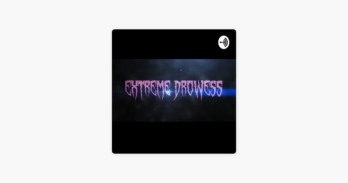 EXTREME DROWESS on Apple Podcasts