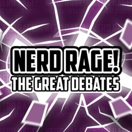 Nerd Rage! The Great Debates on Apple Podcasts