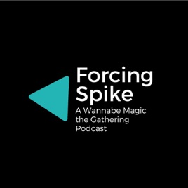 Forcing Spike - A Wannabe Magic the Gathering Podcast on