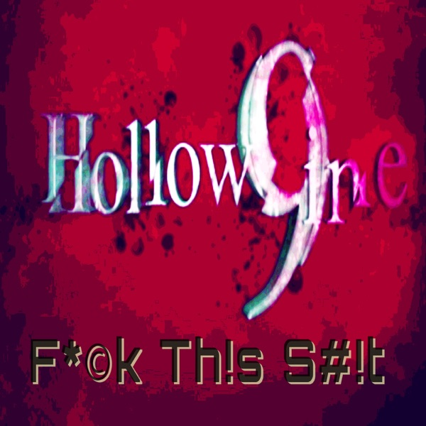 Hollow9ine's F--k This Sh-t Podcast
