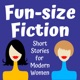 Fun-size Fiction: Short Stories for Modern Women