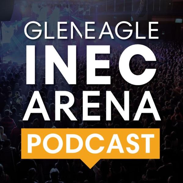 The Gleneagle INEC Arena Podcast