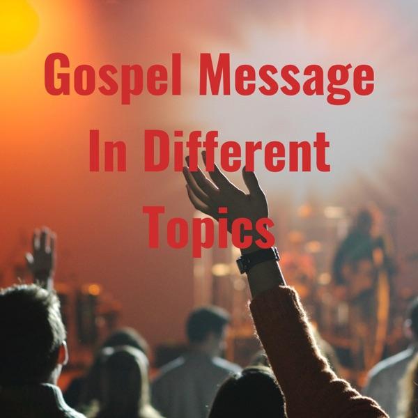 GOSPEL MESSAGE IN DIFFERENT TOPICS