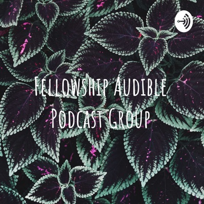Fellowship Audible Podcast Group