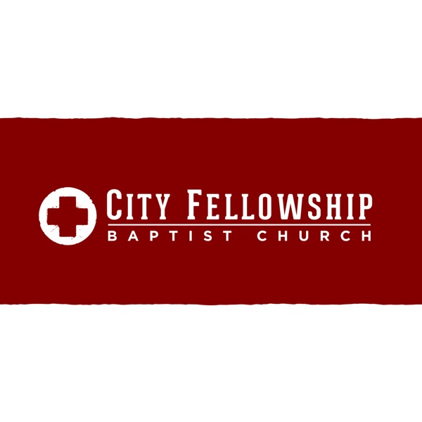 Sermon Podcast - City Fellowship Baptist Church