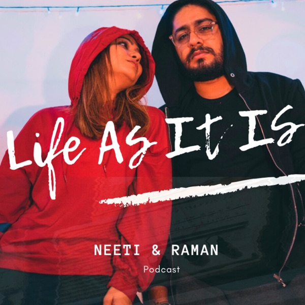 Life As It Is with Neeti and Raman