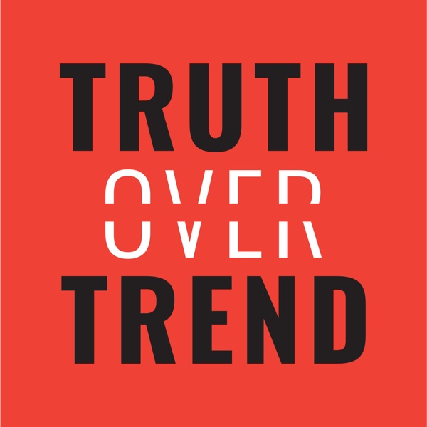 The Truth Over Trend Podcast