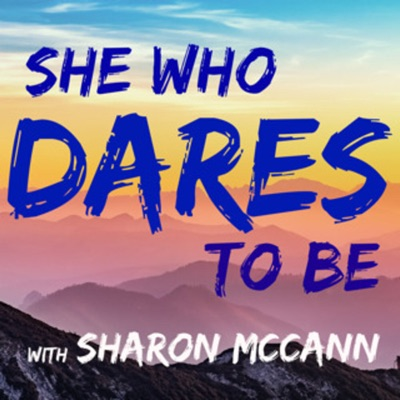 She Who Dares To Be - For Women Ready To Create Real Change In Their Life -Inspiration, Transformation & Motivation