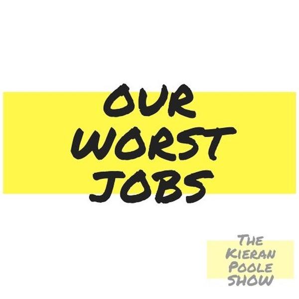 The Kieran Poole Show: Our Worst Jobs