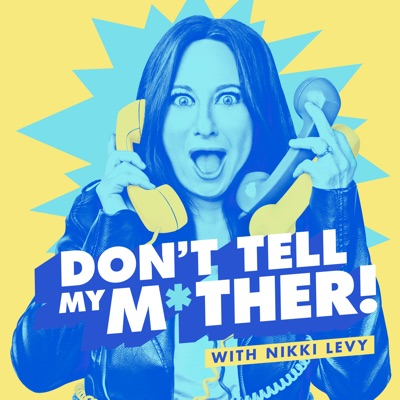 Don't Tell My Mother! with Nikki Levy:Nikki Levy