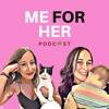 Me For Her Podcast artwork