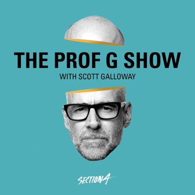 The Prof G Show with Scott Galloway:Section 4 / Westwood One Podcast Network