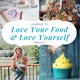 Love your Food, Love Yourself