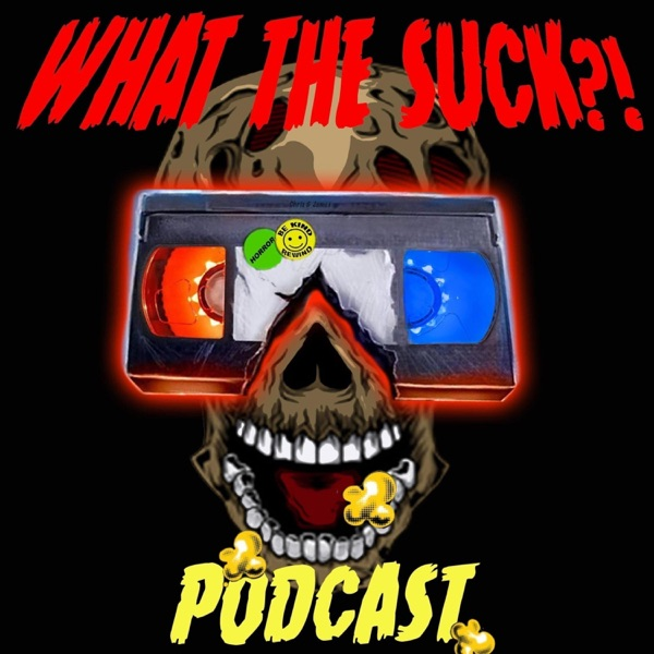 What The Suck?! Podcast