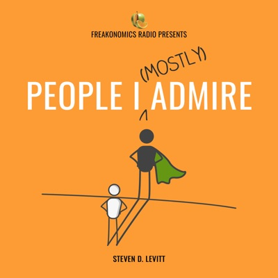 People I (Mostly) Admire:Freakonomics Radio + Stitcher