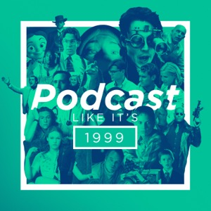 Podcast Like It's 1999