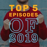 The Top 5 Episodes Of 2019 | Ep 77