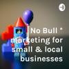 No Bull marketing for small & local businesses artwork