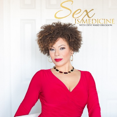 Sex Is Medicine ~ Intimate conversations about sexuality, spirituality, PLEASURE, and personal growth