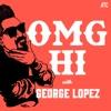 OMG Hi! with George Lopez Podcast artwork