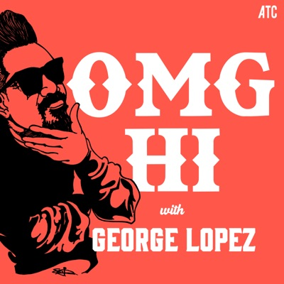 OMG Hi! with George Lopez Podcast:All Things Comedy