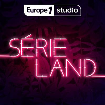 SERIELAND, recommandations et coulisses de vos séries TV préférées:Europe 1