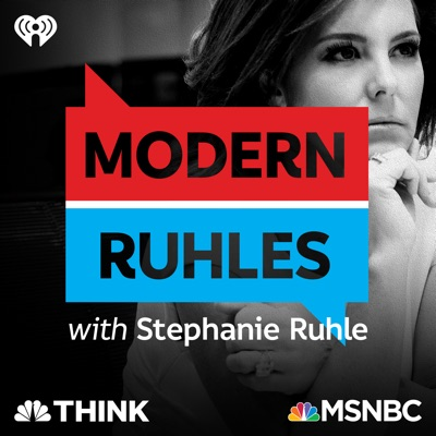 Modern Ruhles with Stephanie Ruhle: Compelling Conversations in Culturally Complicated Times:iHeartRadio & MSNBC