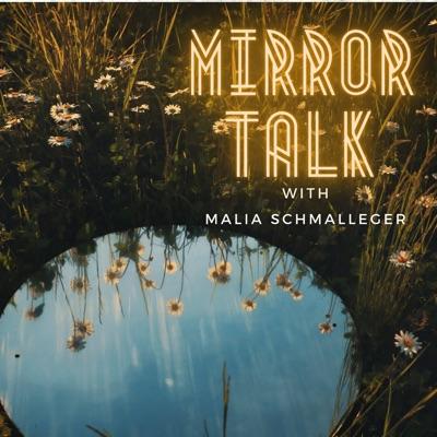 Mirror Talk with Malia Schmalleger:Malia Schmalleger