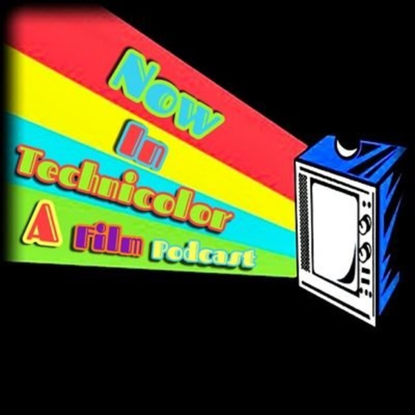 Now In Technicolor Podcast