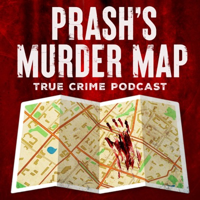 Prash's Murder Map: True Crime Podcast