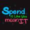 Spend It Like You Mean It