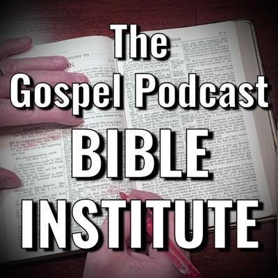 The Gospel Podcast Bible Institute