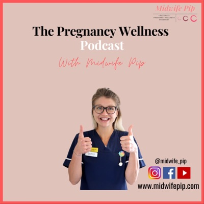 The Pregnancy Wellness Podcast - With Midwife Pip:Pippa Morrish