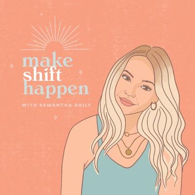 Make Shift Happen with Samantha Daily:Samantha Daily