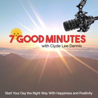 7 Good Minutes Daily Self-Improvement Podcast:Clyde Lee Dennis