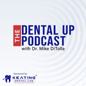The Dental Up Podcast with Dr. Mike DiTolla