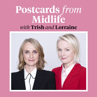 Postcards From Midlife:Lorraine Candy & Trish Halpin