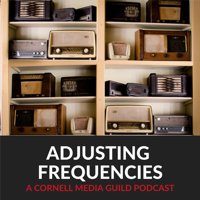 Adjusting Frequencies: A Cornell Media Guild Podcast podcast
