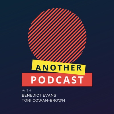 Another Podcast:Benedict Evans, Toni Cowan-Brown
