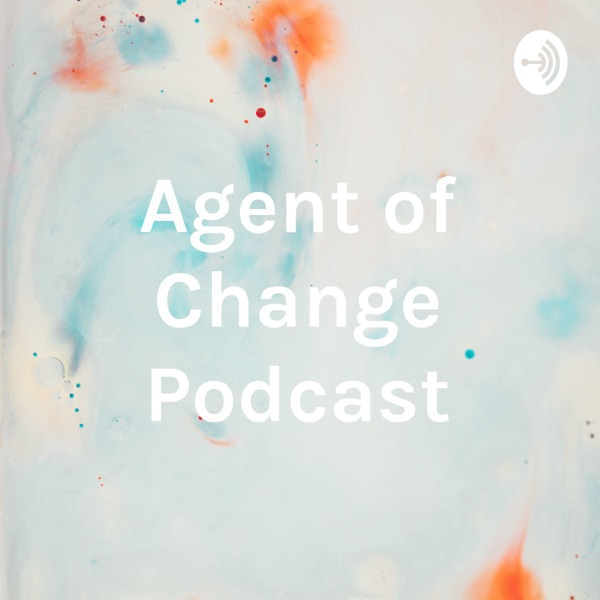 Agent of Change Podcast