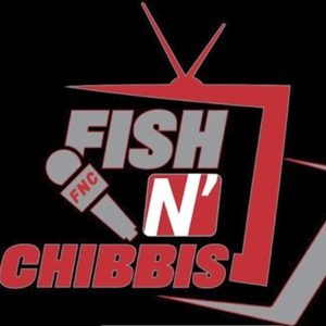 Fish N' Chibbis Podcast