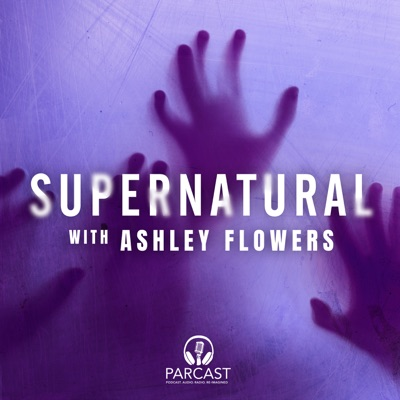 Supernatural with Ashley Flowers:Parcast Network