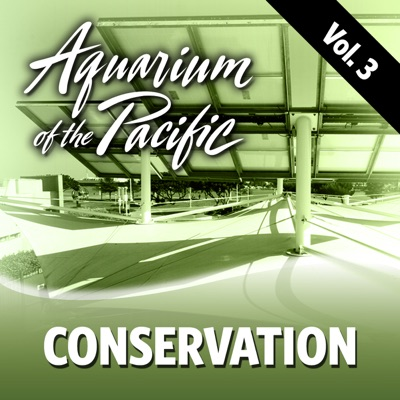 Conservation Vol. 3:Aquarium of the Pacific