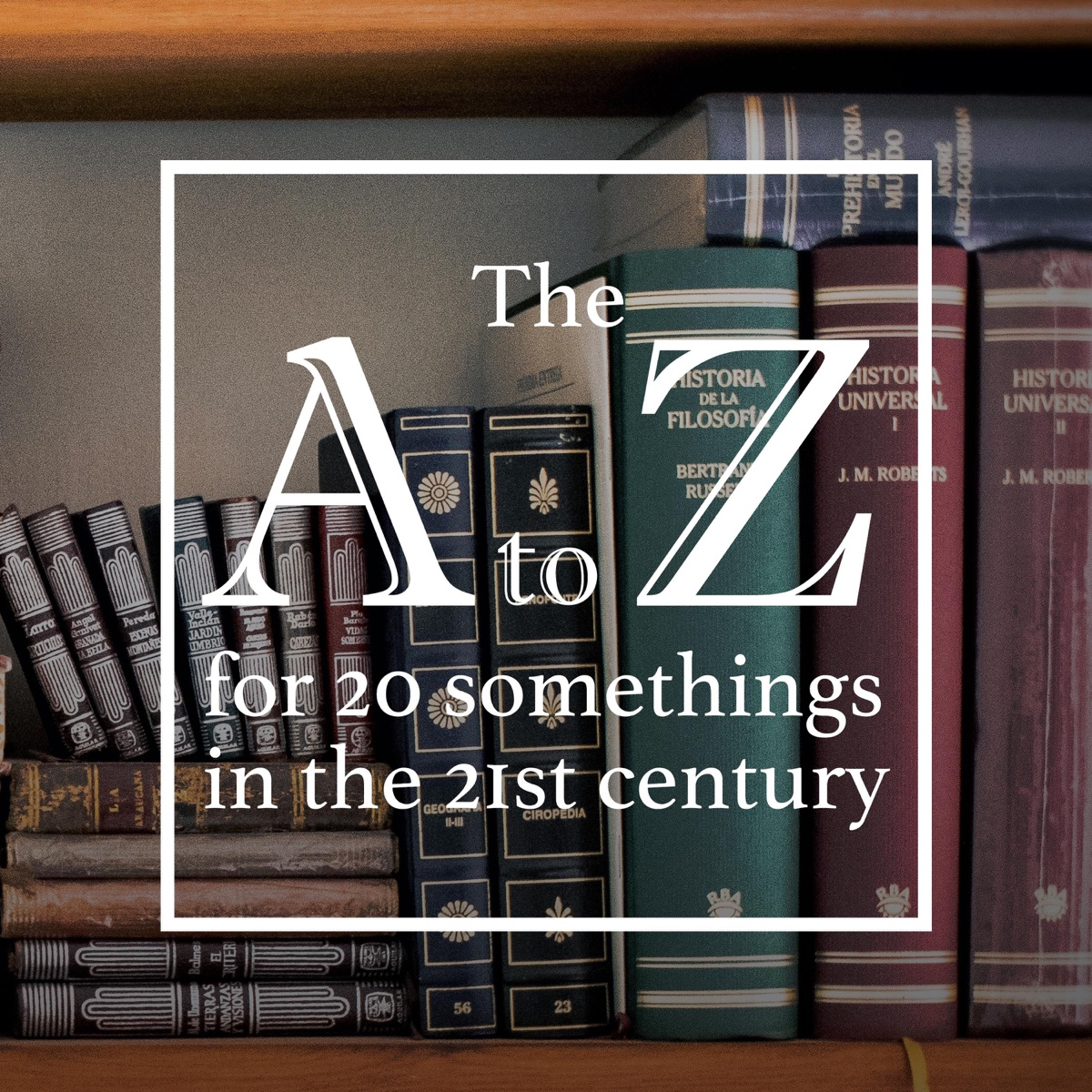 A to Z for 20 Somethings in the 21st Century