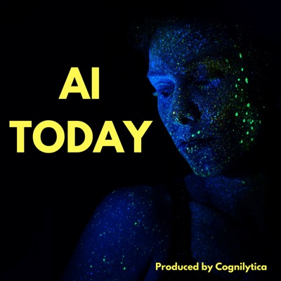 AI Today Podcast: Artificial Intelligence Insights, Experts, and Opinion:Cognilytica
