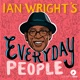 Ian Wright's Everyday People