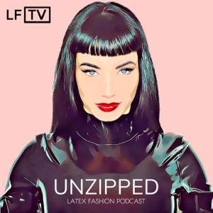 Unzipped Latex Fashion Podcast
