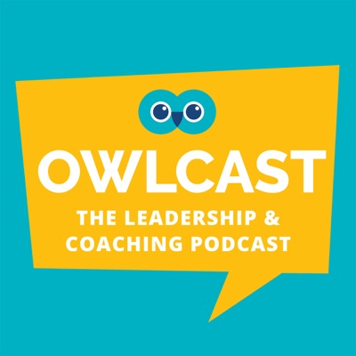 OwlCast: The Leadership & Coaching Podcast