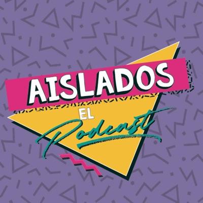 Aislados El Podcast:Aislados El Podcast